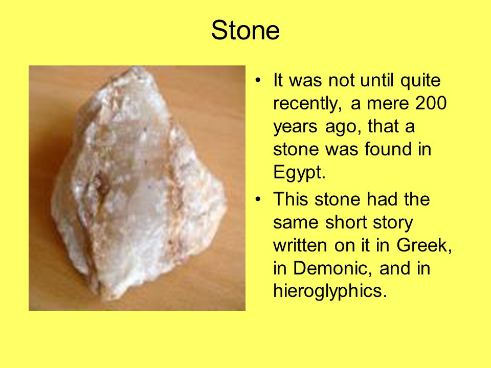 Stone It was not until quite recently, a mere 200 years ago, that a stone was found in Egypt.