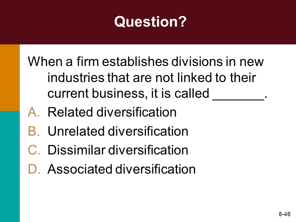 Question When a firm establishes divisions in new industries that are not linked to their current business, it is called _______.