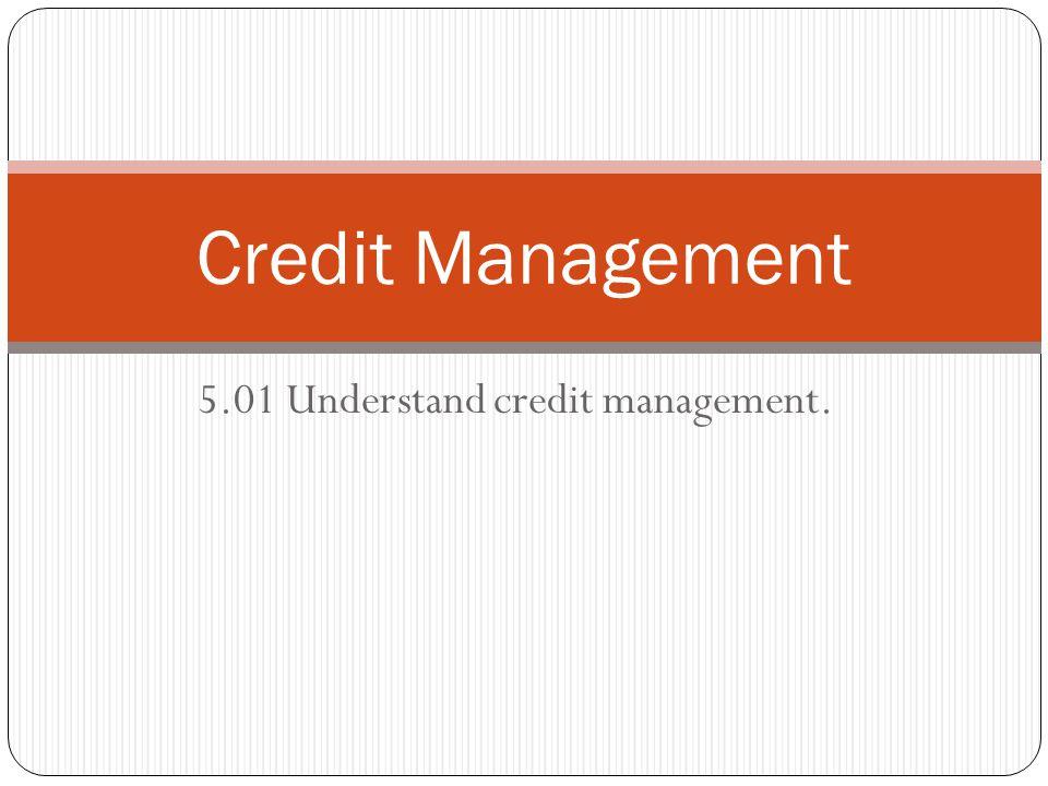 5.01 Understand credit management.