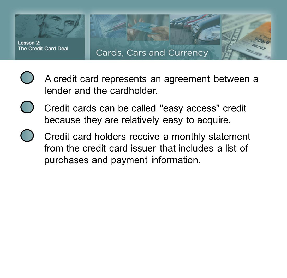 A credit card represents an agreement between a lender and the cardholder.
