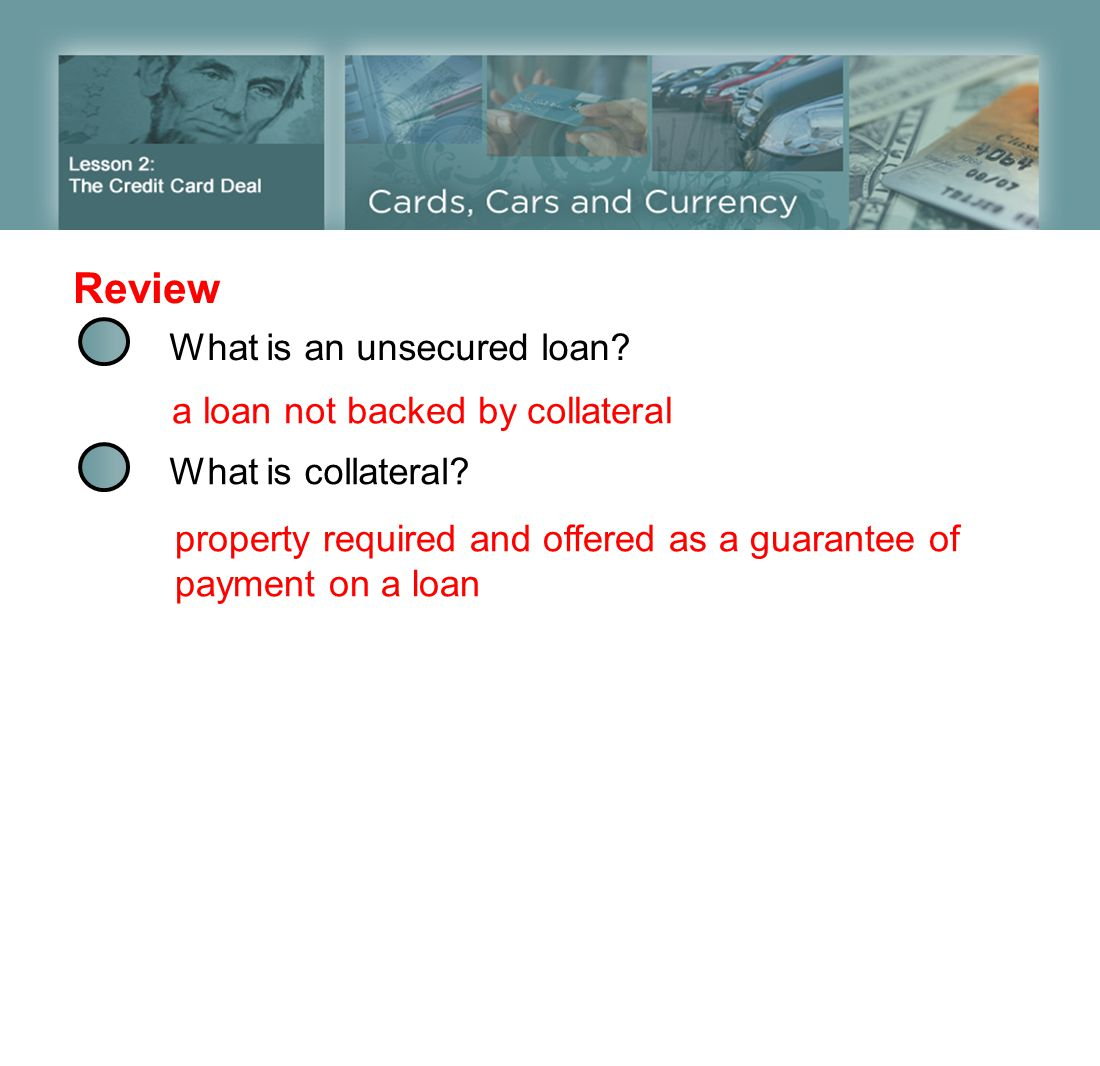 Review What is an unsecured loan a loan not backed by collateral