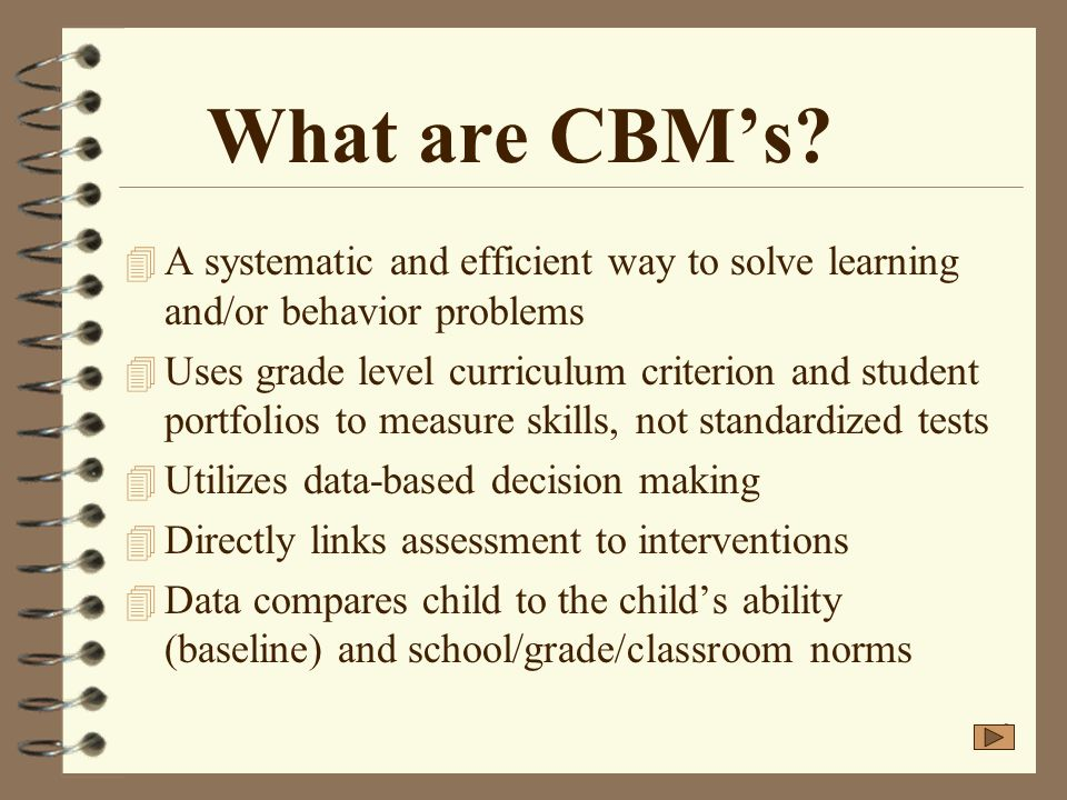 What are CBM's A systematic and efficient way to solve learning and/or behavior problems.