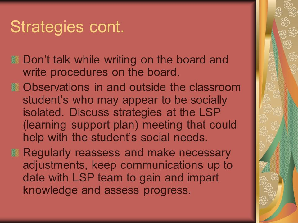 Strategies cont. Don't talk while writing on the board and write procedures on the board.