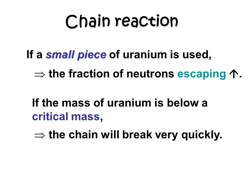 Chain reaction If a small piece of uranium is used,