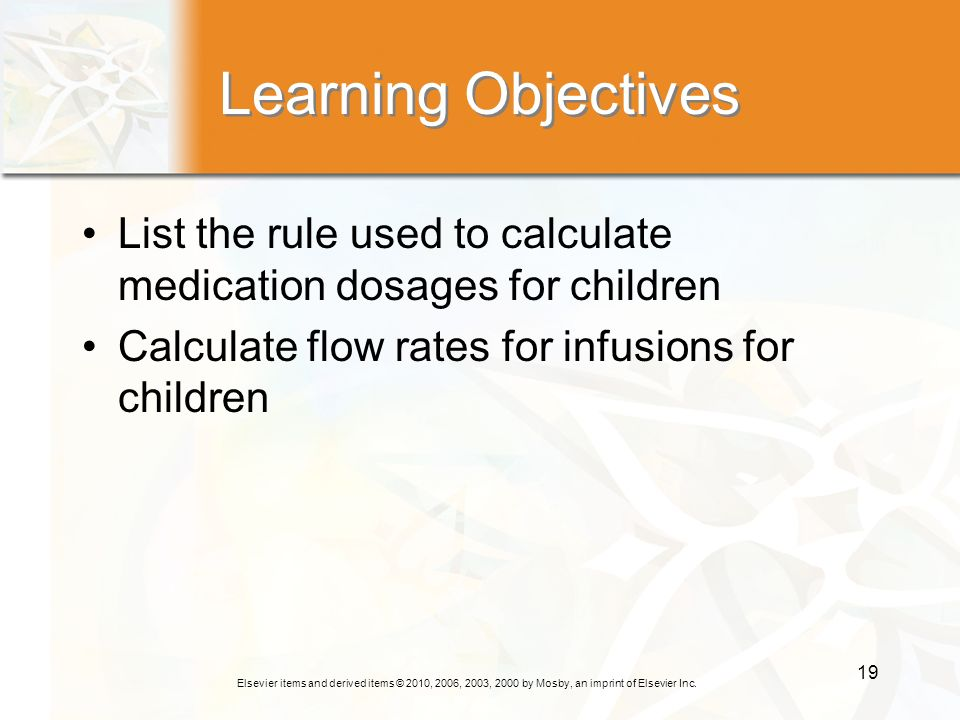 Learning Objectives List the rule used to calculate medication dosages for children.