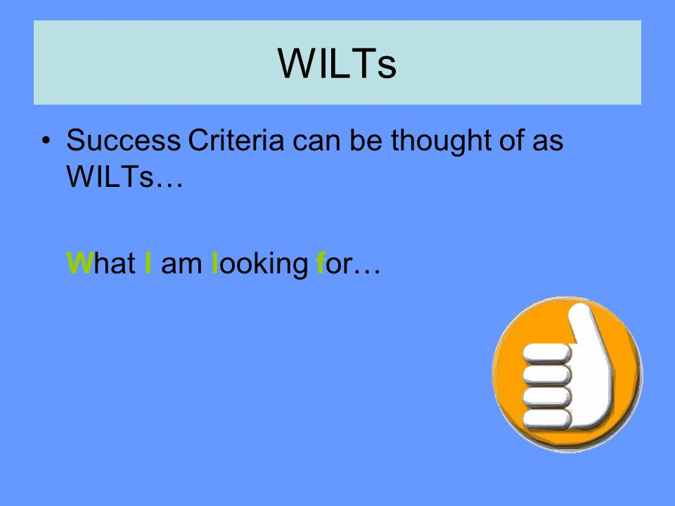 WILTs Success Criteria can be thought of as WILTs…