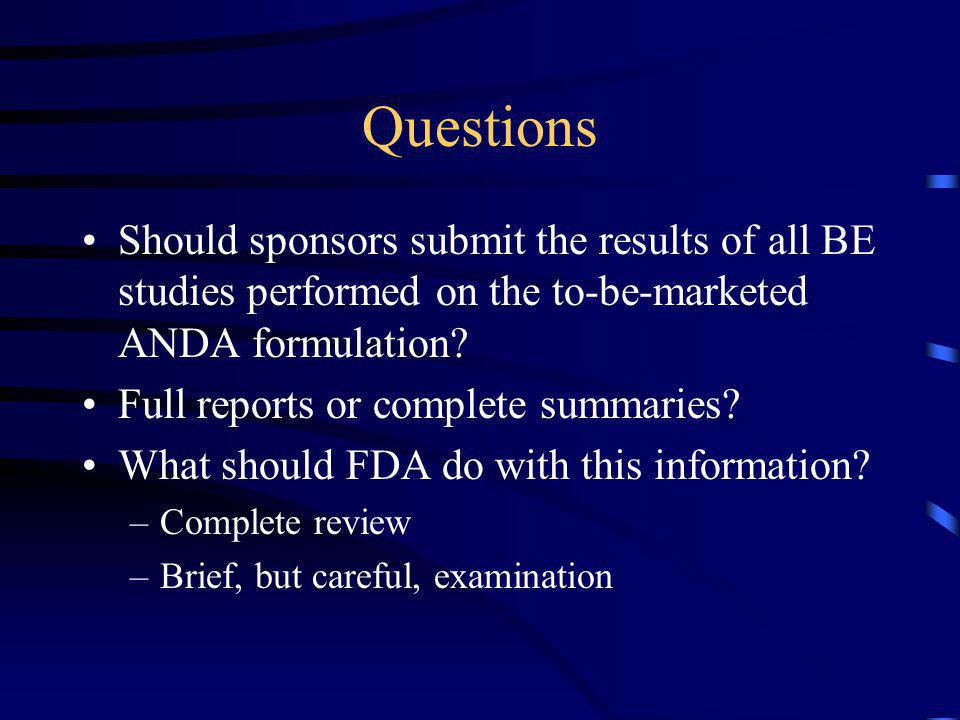 Questions Should sponsors submit the results of all BE studies performed on the to-be-marketed ANDA formulation