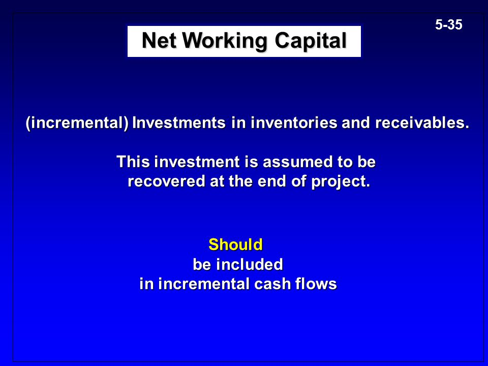 Net Working Capital (incremental) Investments in inventories and receivables. This investment is assumed to be.