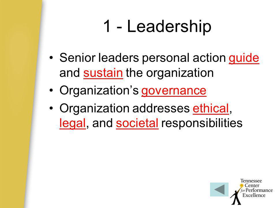 1 - Leadership Senior leaders personal action guide and sustain the organization. Organization's governance.