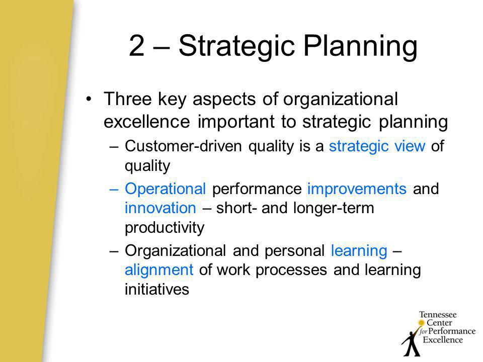 2 – Strategic Planning Three key aspects of organizational excellence important to strategic planning.