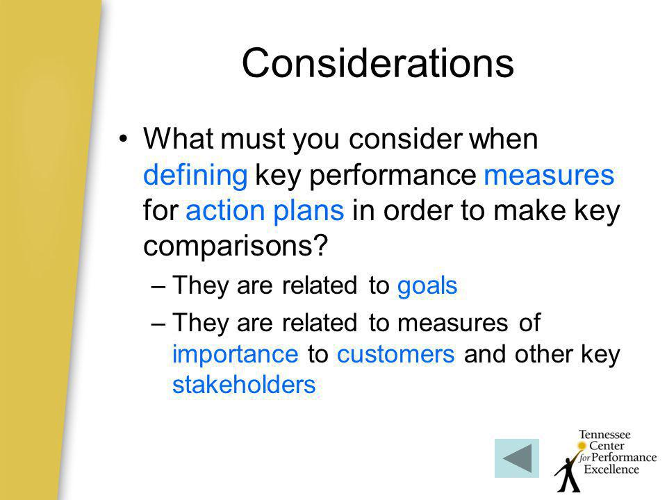 Considerations What must you consider when defining key performance measures for action plans in order to make key comparisons
