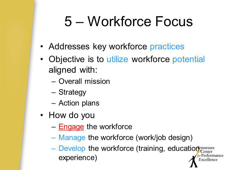 5 – Workforce Focus Addresses key workforce practices