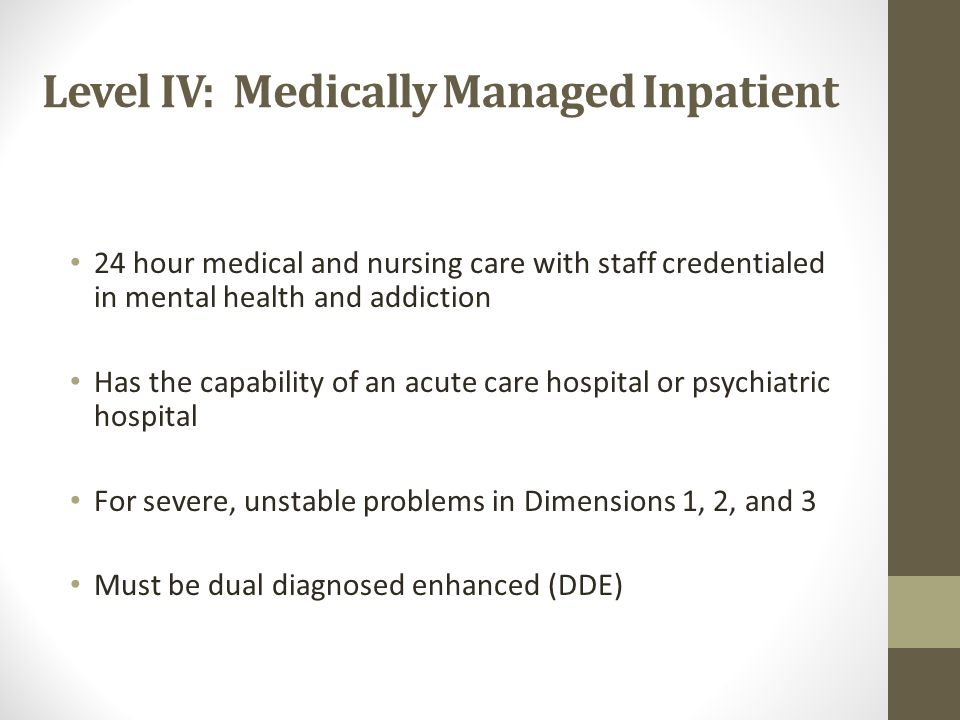 Level IV: Medically Managed Inpatient