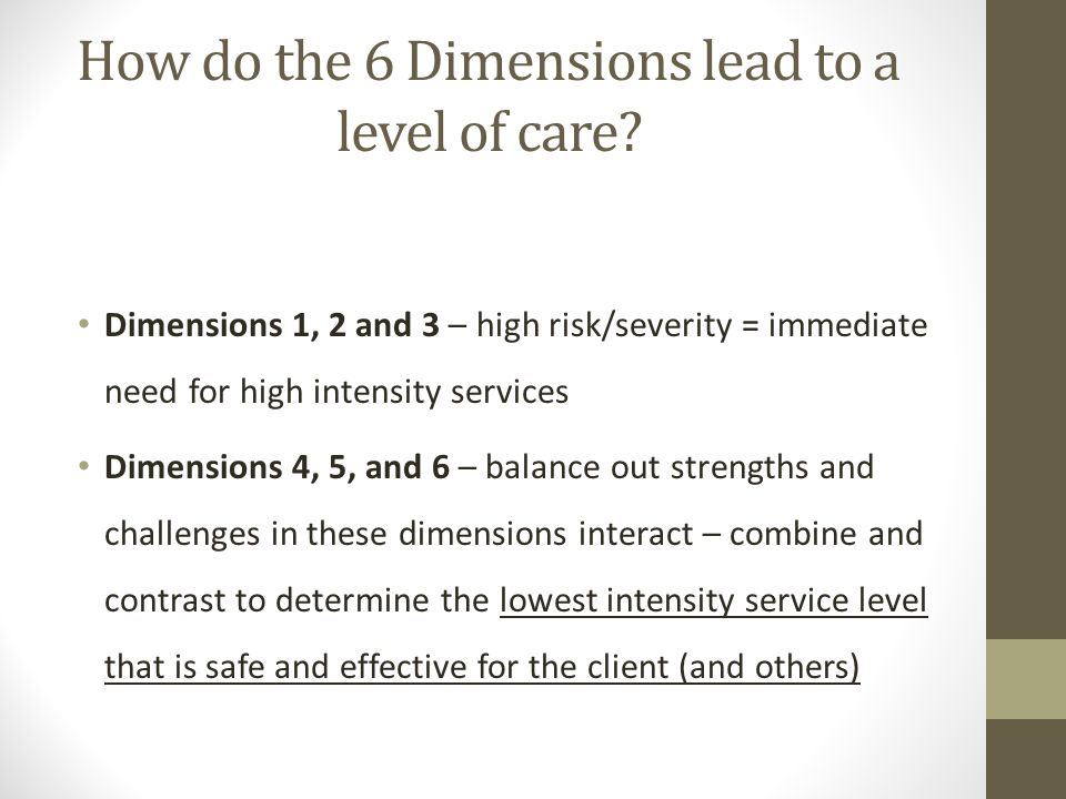 How do the 6 Dimensions lead to a level of care