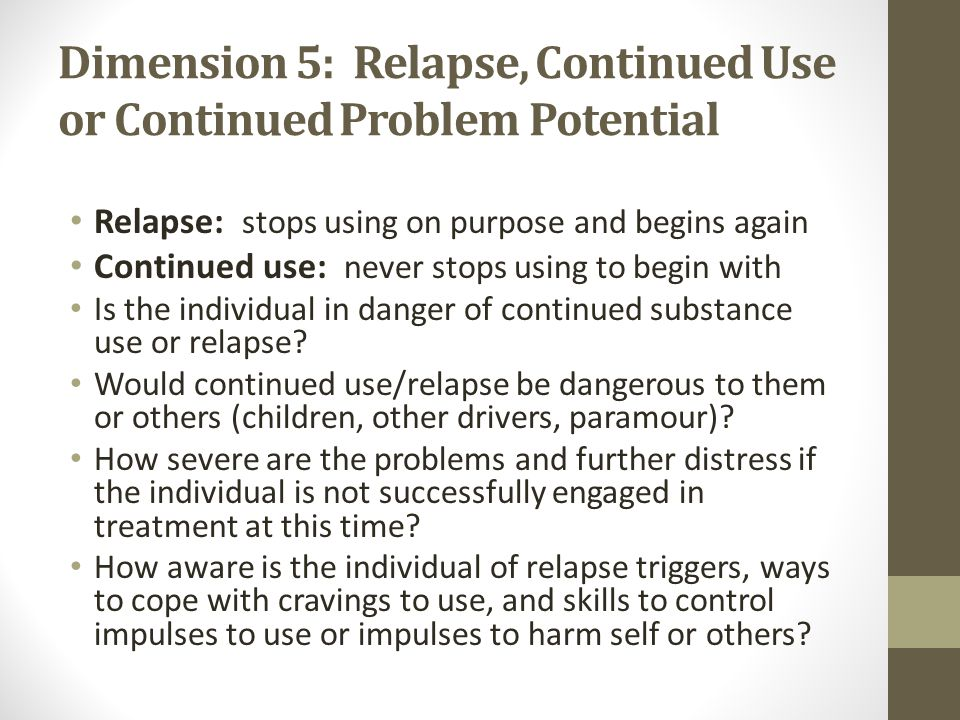 Dimension 5: Relapse, Continued Use or Continued Problem Potential