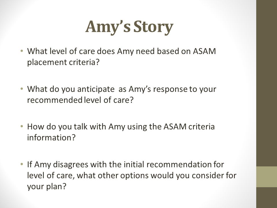 Amy's Story What level of care does Amy need based on ASAM placement criteria