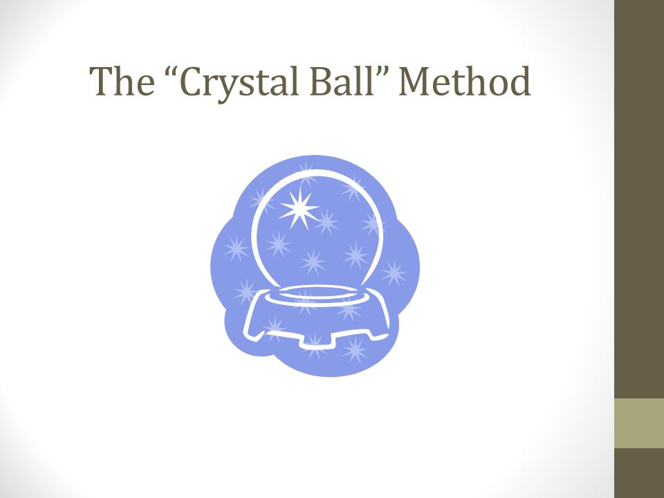 The Crystal Ball Method