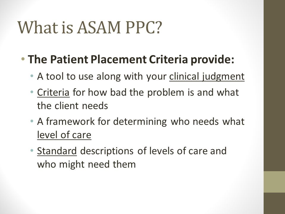 What is ASAM PPC The Patient Placement Criteria provide: