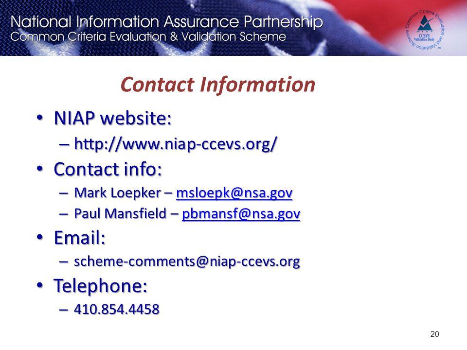 Contact Information NIAP website: http://www.niap-ccevs.org/ Contact info: Mark Loepker – msloepk@nsa.gov.