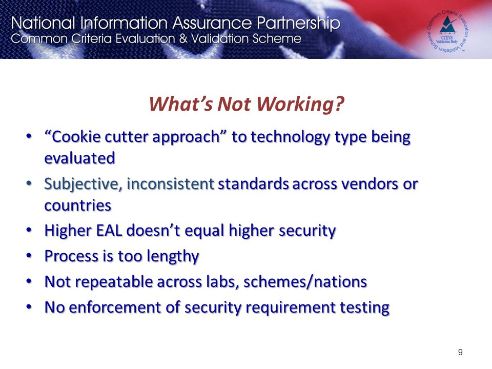 What's Not Working Cookie cutter approach to technology type being evaluated. Subjective, inconsistent standards across vendors or countries.