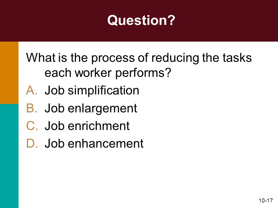 Question What is the process of reducing the tasks each worker performs Job simplification. Job enlargement.