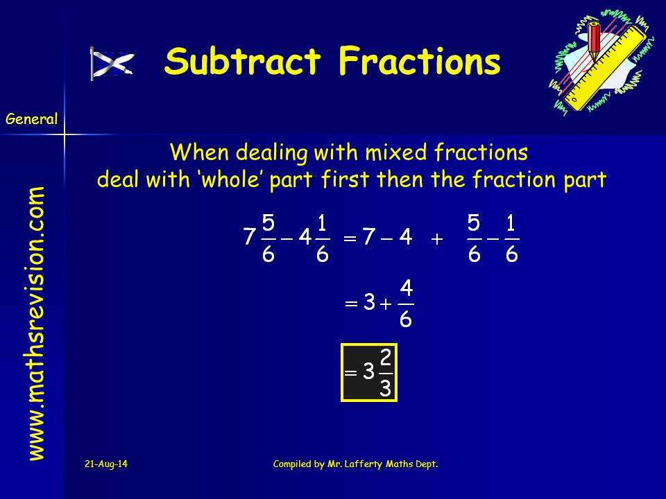 Subtract Fractions When dealing with mixed fractions