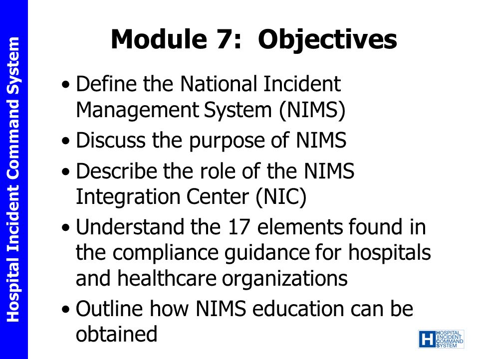 Module 7: Objectives Define the National Incident Management System (NIMS) Discuss the purpose of NIMS.