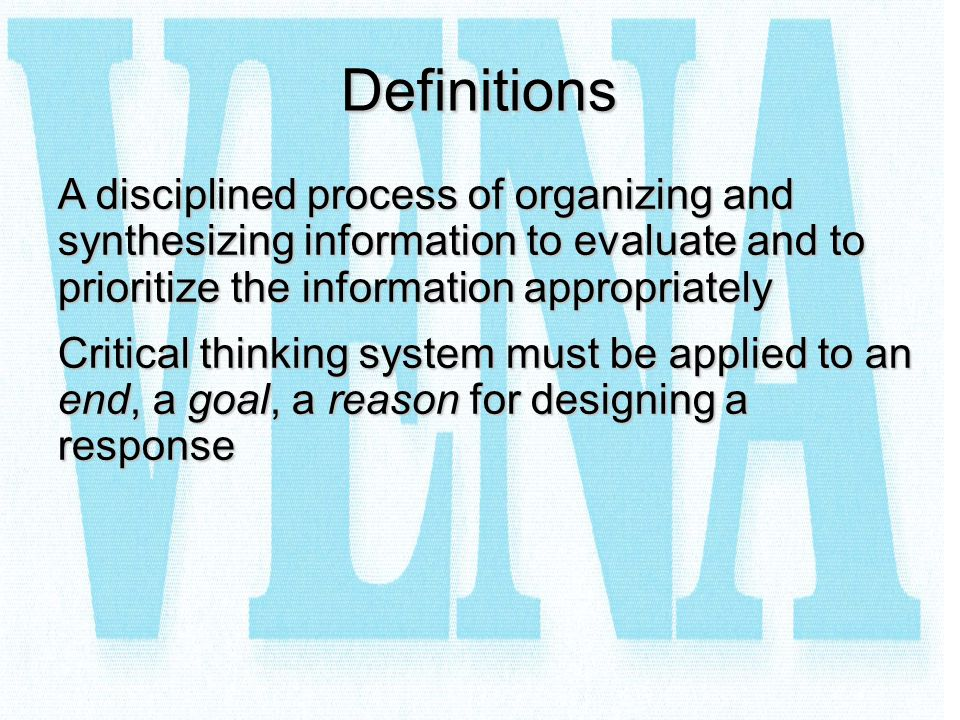 Definitions A disciplined process of organizing and synthesizing information to evaluate and to prioritize the information appropriately.