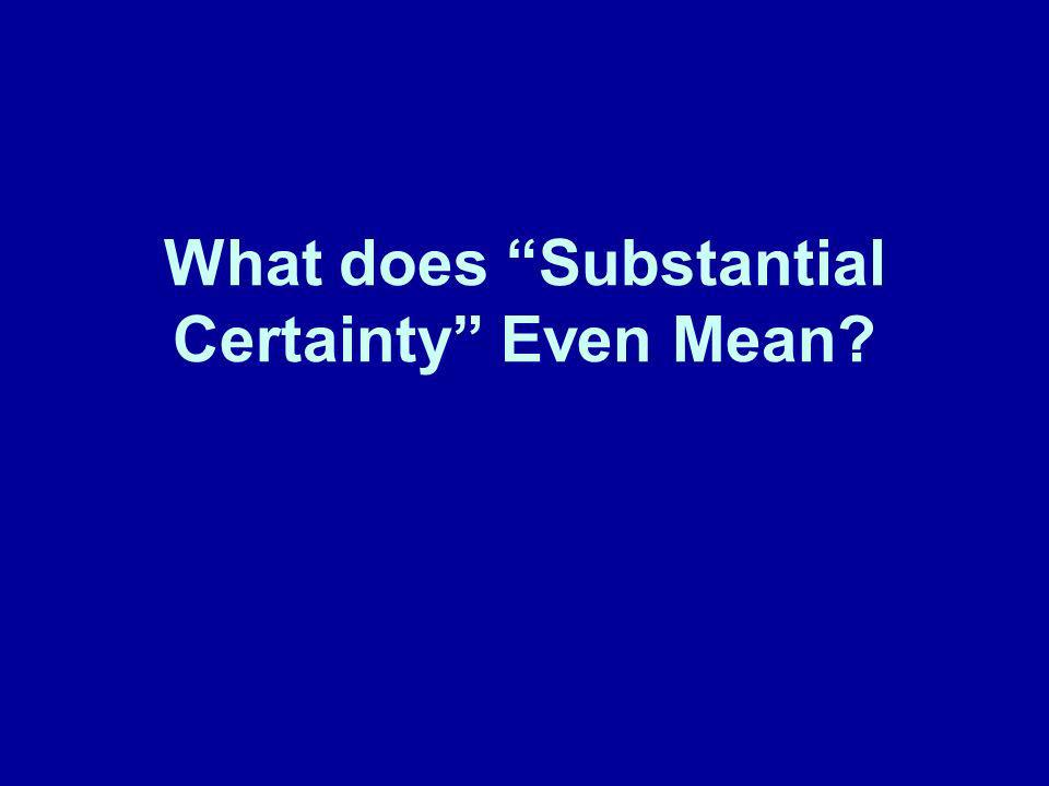 What does Substantial Certainty Even Mean