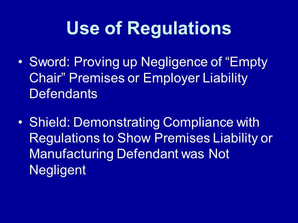 Use of Regulations Sword: Proving up Negligence of Empty Chair Premises or Employer Liability Defendants.