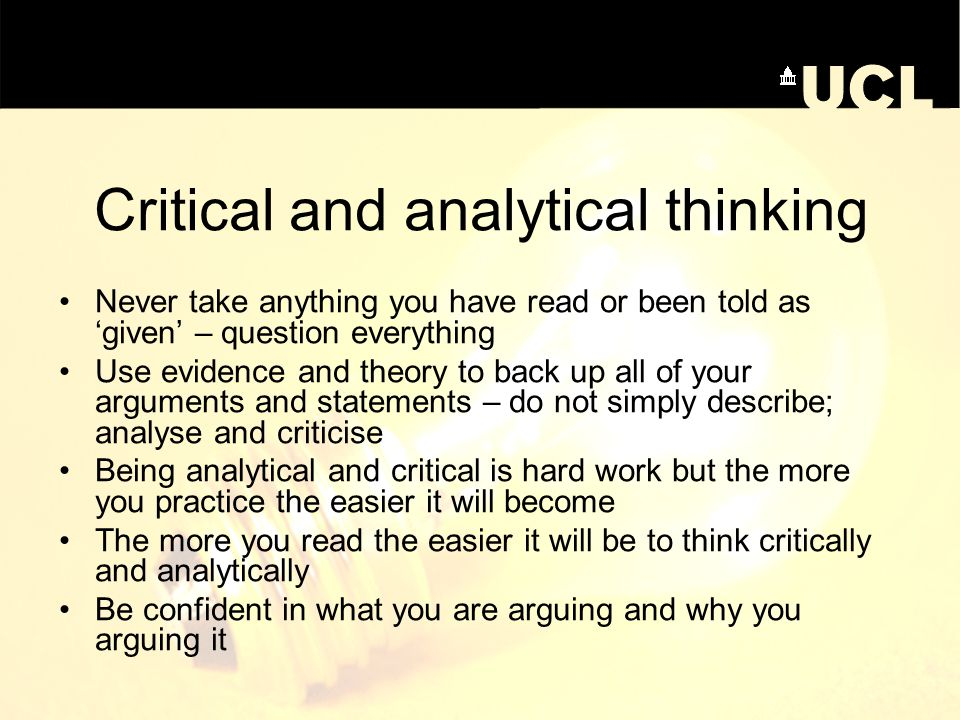 critical and analytical thinking The process of breaking down complex information into components to analyse, interpret, evaluate and construct reasoned arguments in order to solve a problem or reach.