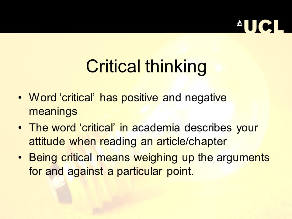 Critical thinking Word 'critical' has positive and negative meanings