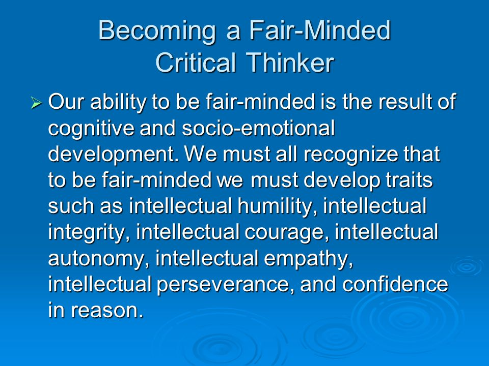 Becoming a Fair-Minded Critical Thinker