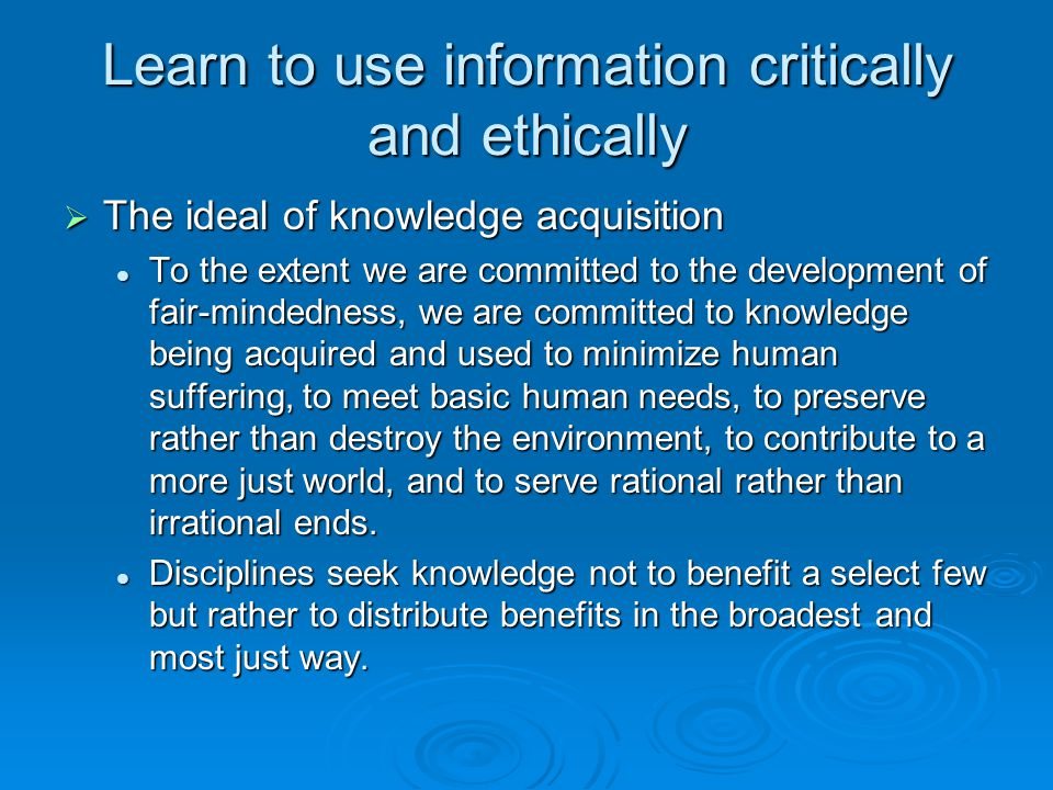 Learn to use information critically and ethically