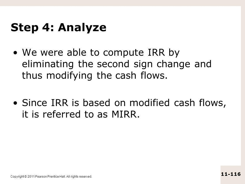 Step 4: Analyze We were able to compute IRR by eliminating the second sign change and thus modifying the cash flows.