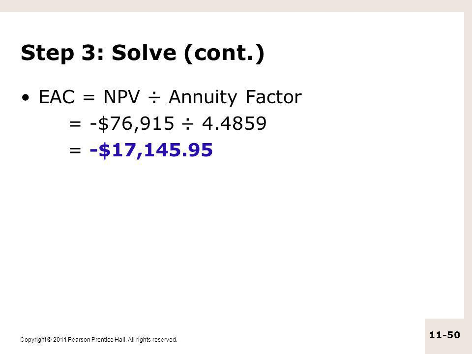 Step 3: Solve (cont.) EAC = NPV ÷ Annuity Factor = -$76,915 ÷ 4.4859