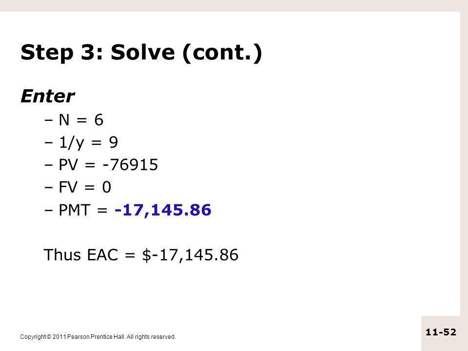 Step 3: Solve (cont.) Enter N = 6 1/y = 9 PV = -76915 FV = 0