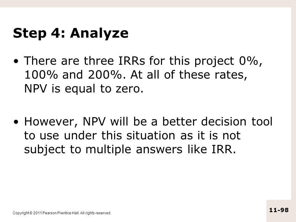 Step 4: Analyze There are three IRRs for this project 0%, 100% and 200%. At all of these rates, NPV is equal to zero.