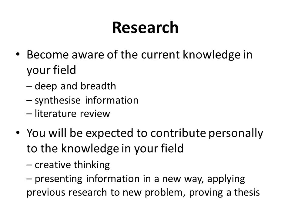 Research Become aware of the current knowledge in your field