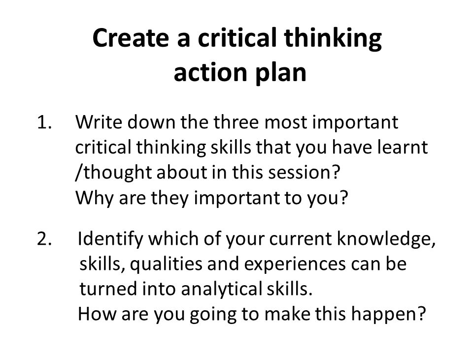 Create a critical thinking action plan