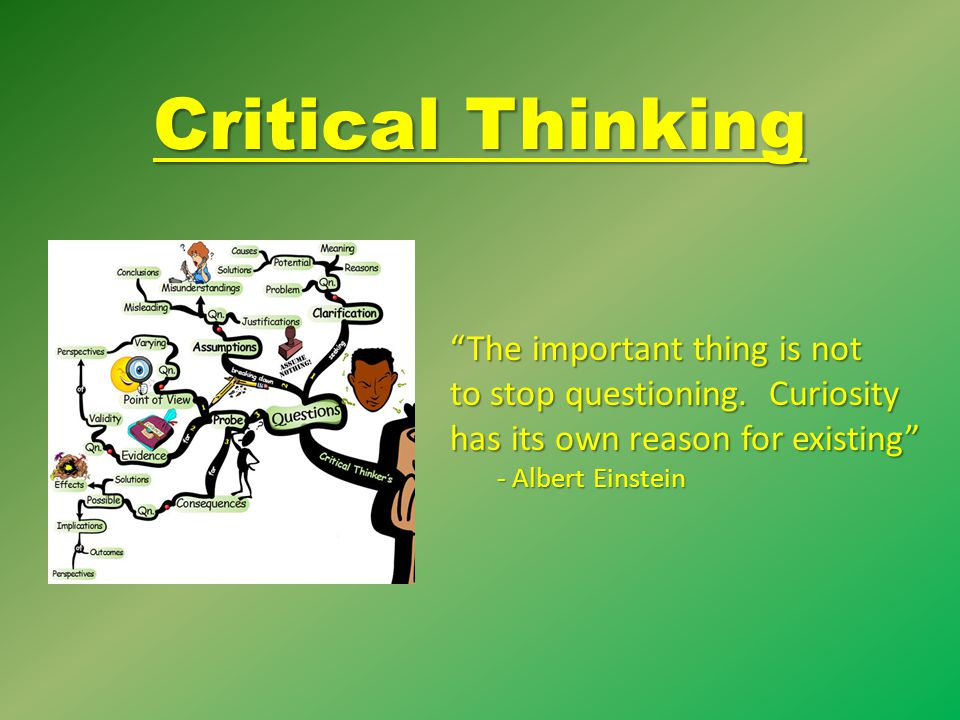Critical Thinking The important thing is not