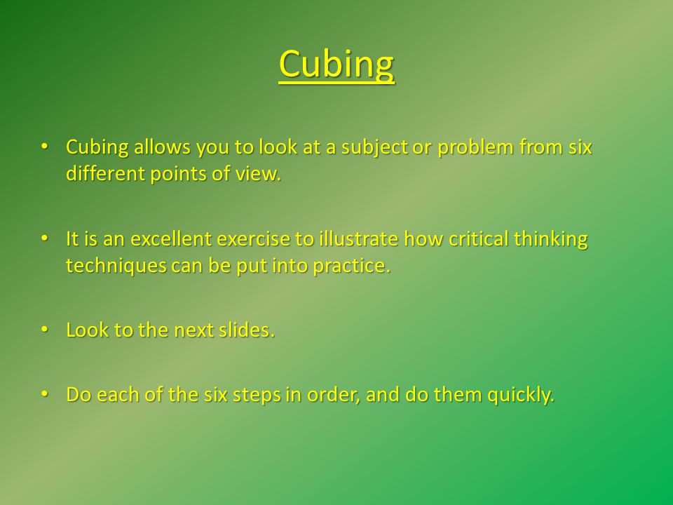 Cubing Cubing allows you to look at a subject or problem from six different points of view.
