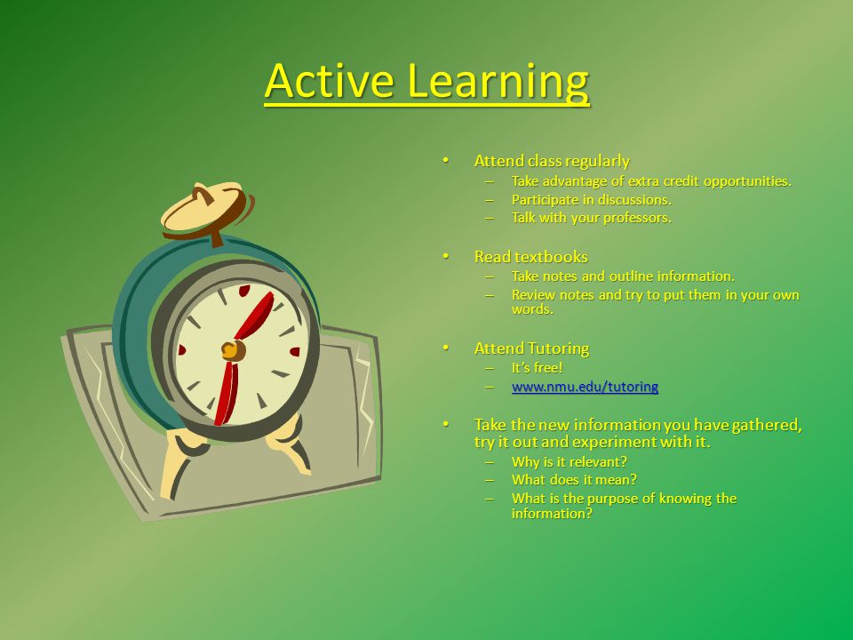 Active Learning Attend class regularly Read textbooks Attend Tutoring