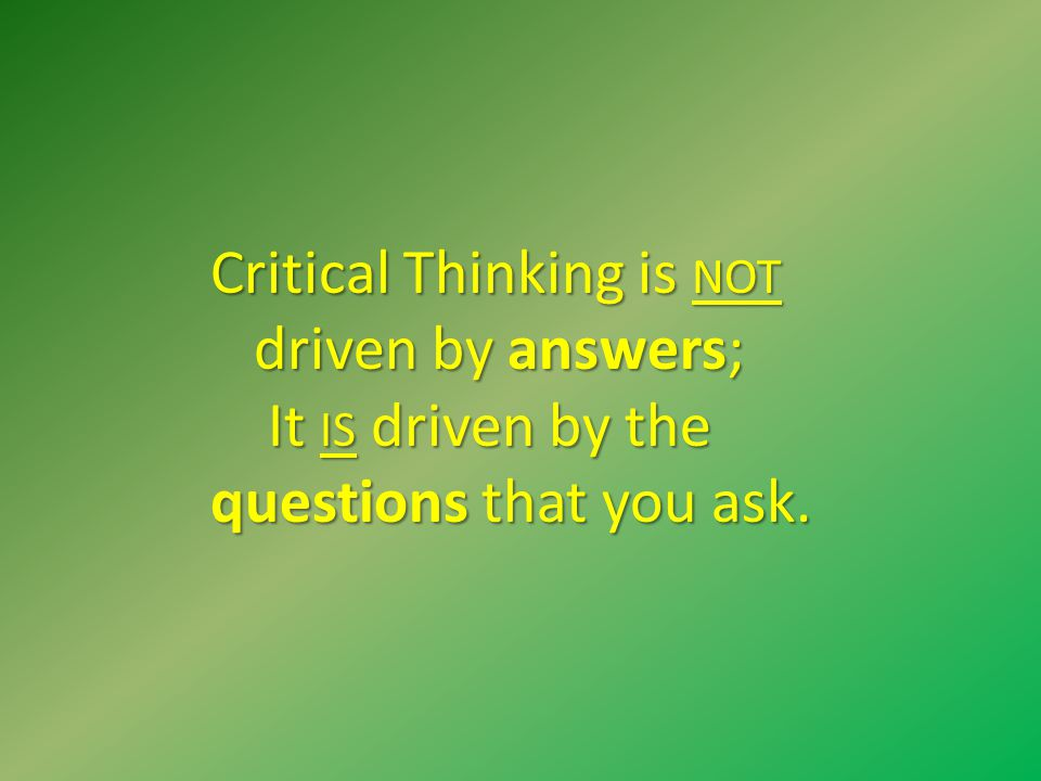 critical thinking is not important Critical thinking is not:  it is important to recognize cts do not develop spontaneously or with maturation since strong personality components underlie ct.