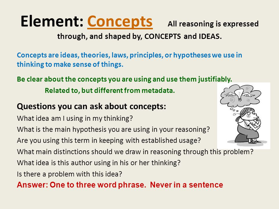 Element: Concepts All reasoning is expressed through, and shaped by, CONCEPTS and IDEAS.