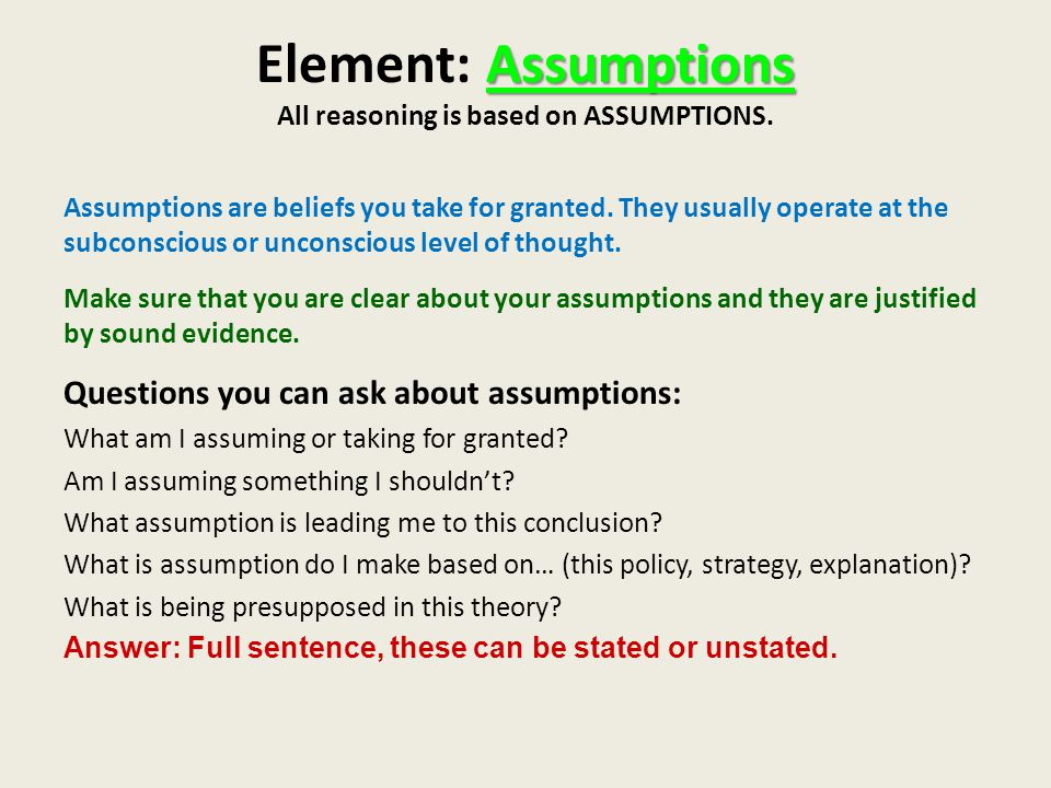 Element: Assumptions All reasoning is based on ASSUMPTIONS.