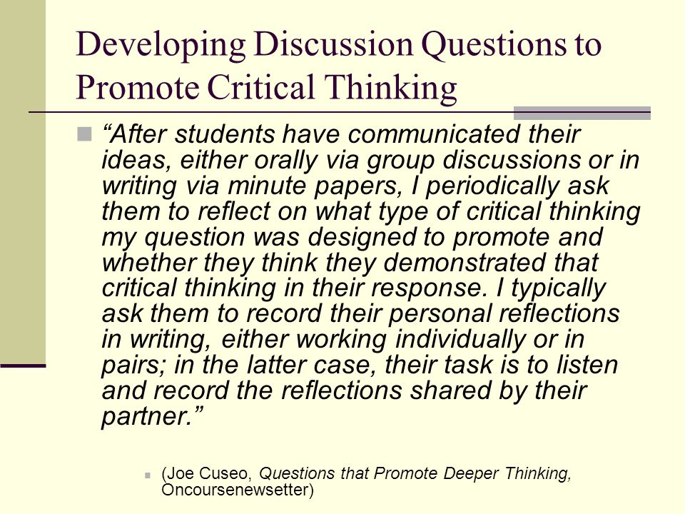 critical thinking questions for college students What is critical thinking 'critical thinking' and 'critical analysis' are terms which are consistently used by academics in explanations of what is required by students in their university work  college dublin, the.