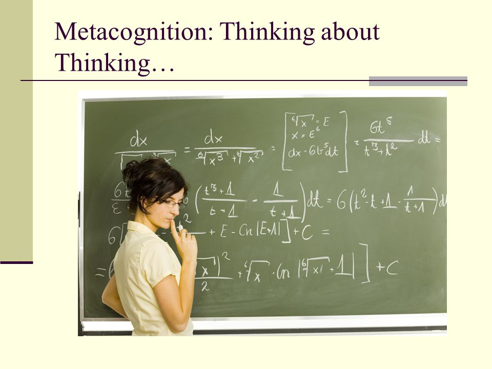 Metacognition: Thinking about Thinking…