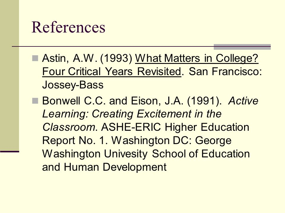 References Astin, A.W. (1993) What Matters in College Four Critical Years Revisited. San Francisco: Jossey-Bass.
