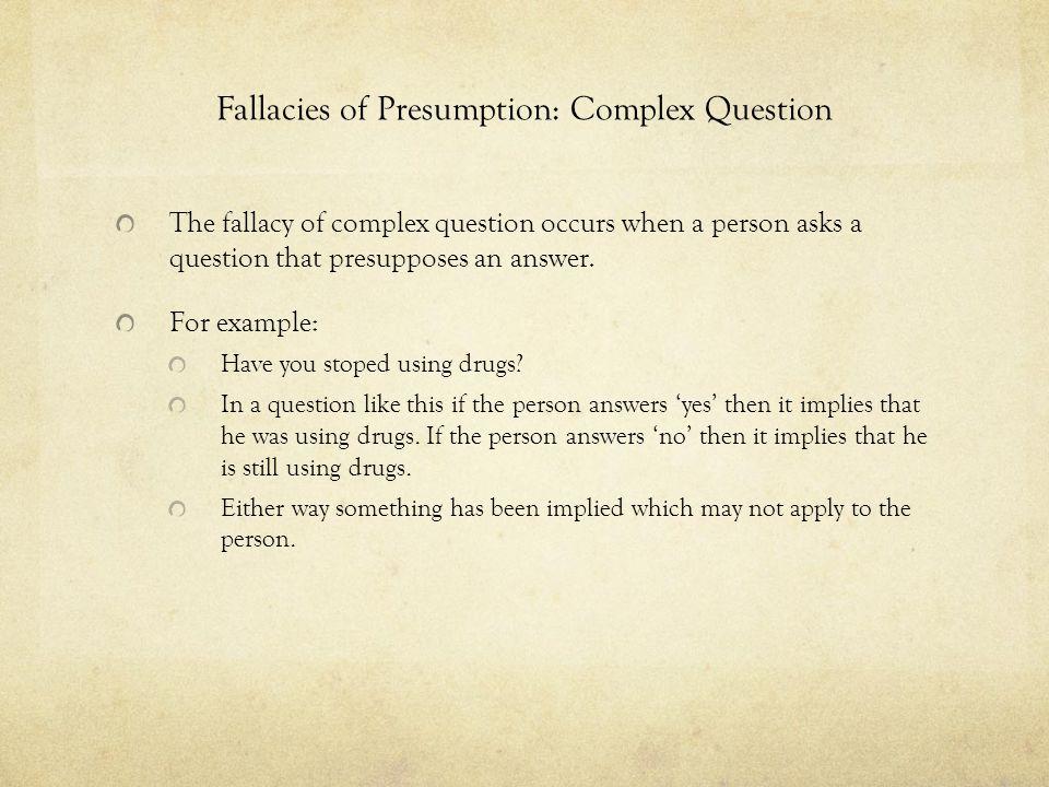 Fallacies of Presumption: Complex Question